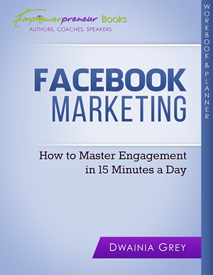 Facebook Marketing Workbook and Planner - How to Master Engagement in 15 Minutes a Day