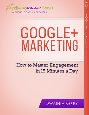 Google+ Marketing Workbook and Planner - How to Master Engagement in 15 Minutes a Day