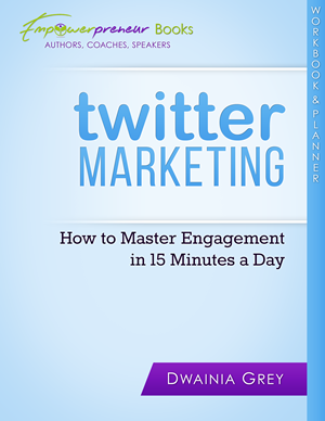 Twitter Marketing Workbook and Planner - How to Master Engagement in 15 Minutes a Day